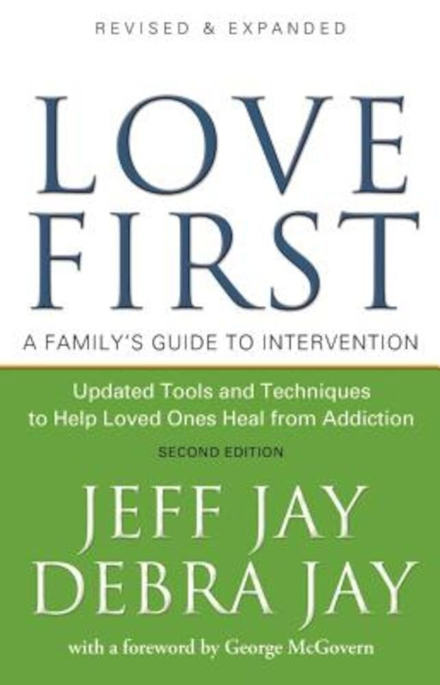 Love First: A Family's Guide to Intervention, Paperback