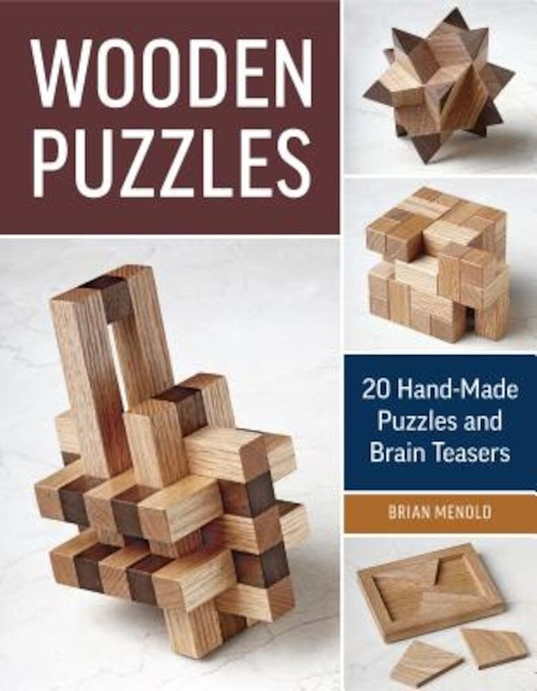 Wooden Puzzles: 20 Handmade Puzzles and Brain Teasers, Paperback