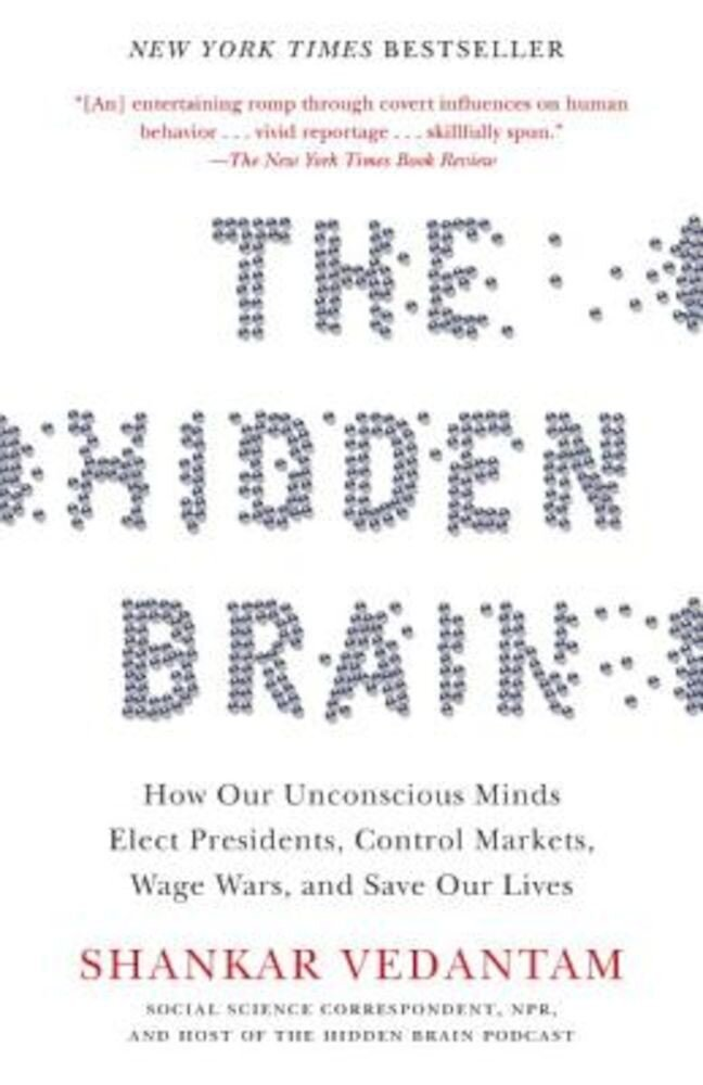 The Hidden Brain: How Our Unconscious Minds Elect Presidents, Control Markets, Wage Wars, and Save Our Lives, Paperback