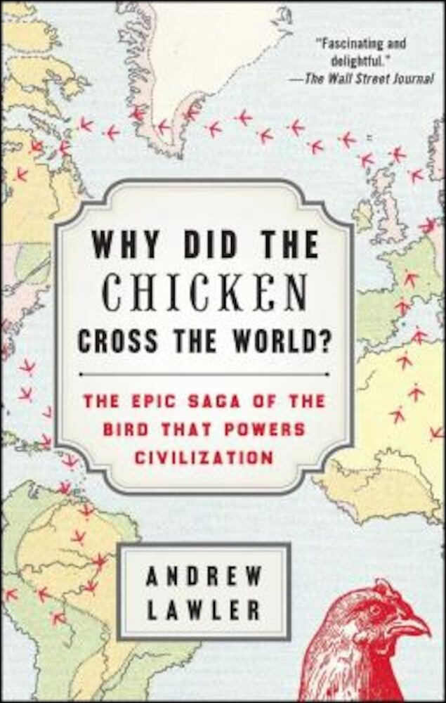 Why Did the Chicken Cross the World?: The Epic Saga of the Bird That Powers Civilization, Paperback