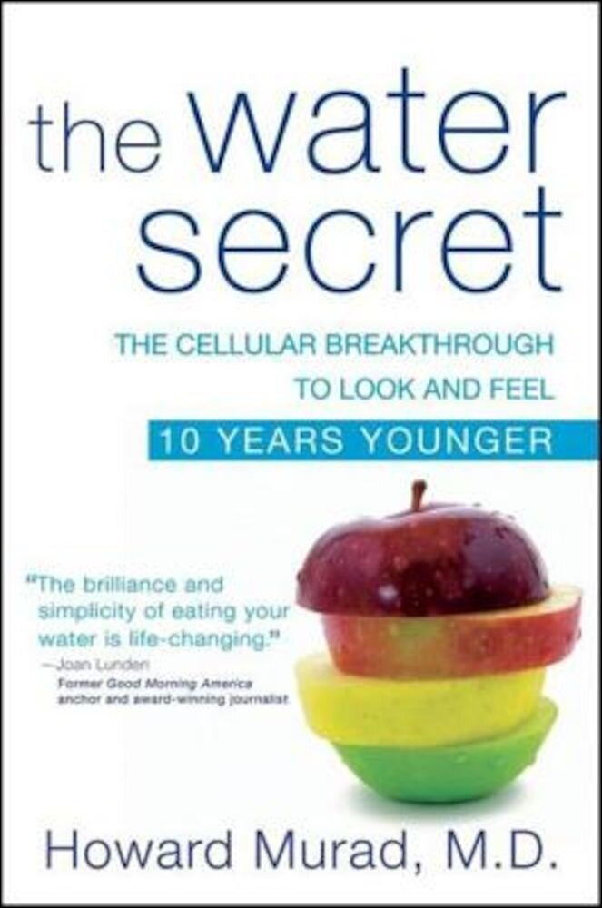 The Water Secret: The Cellular Breakthrough to Look and Feel 10 Years Younger, Paperback