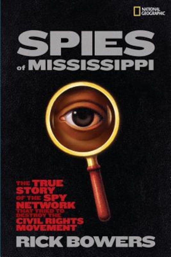 Spies of Mississippi: The True Story of the Spy Network That Tried to Destroy the Civil Rights Movement, Hardcover