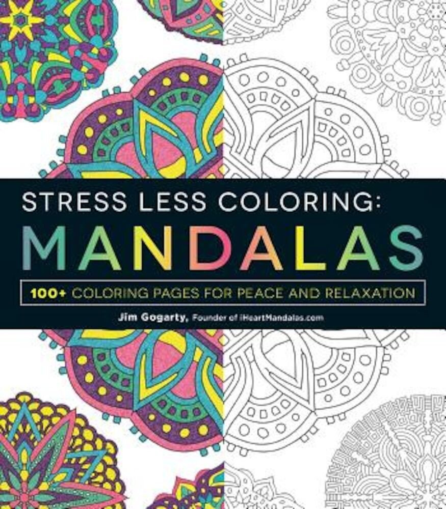Stress Less Coloring: Mandalas: 100+ Coloring Pages for Peace and Relaxation, Paperback