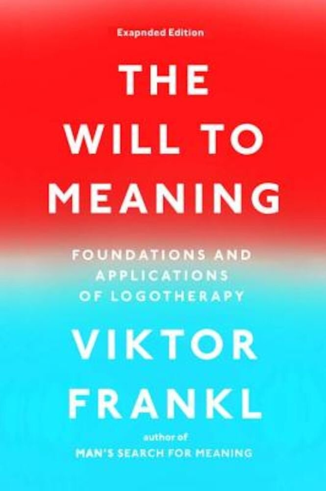 The Will to Meaning: Foundations and Applications of Logotherapy, Paperback