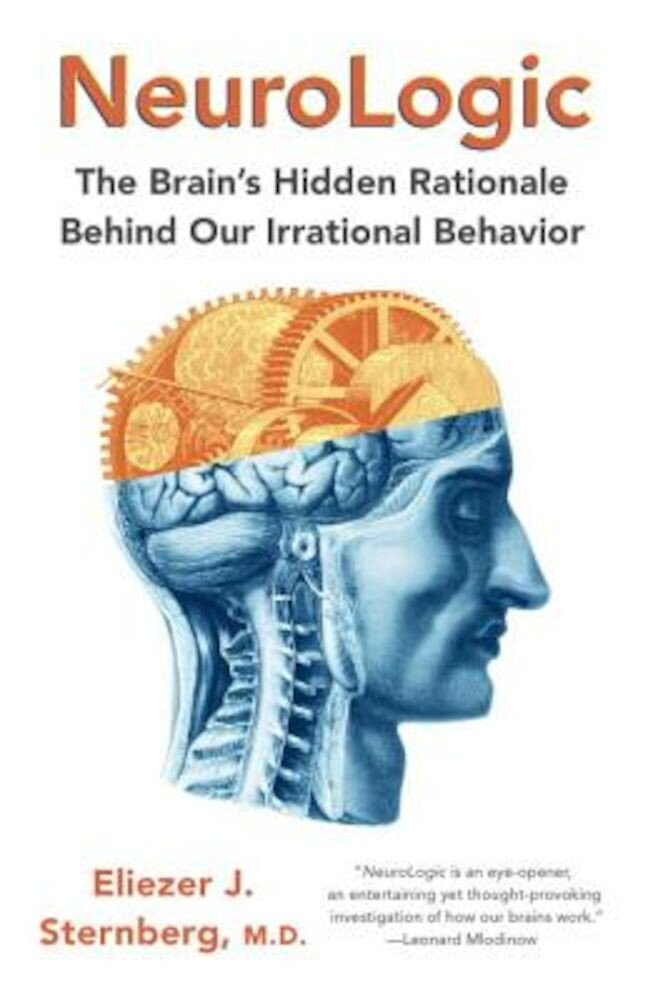 Neurologic: The Brain's Hidden Rationale Behind Our Irrational Behavior, Paperback