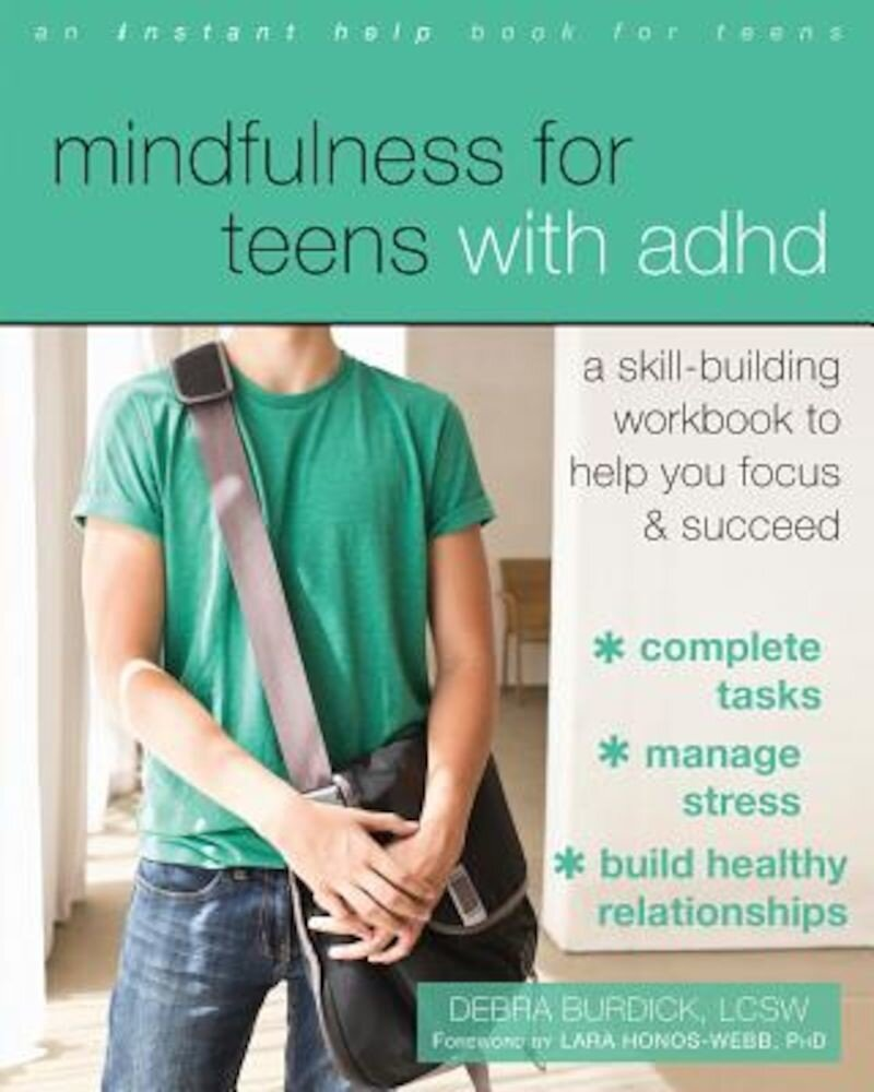 Mindfulness for Teens with ADHD: A Skill-Building Workbook to Help You Focus and Succeed, Paperback