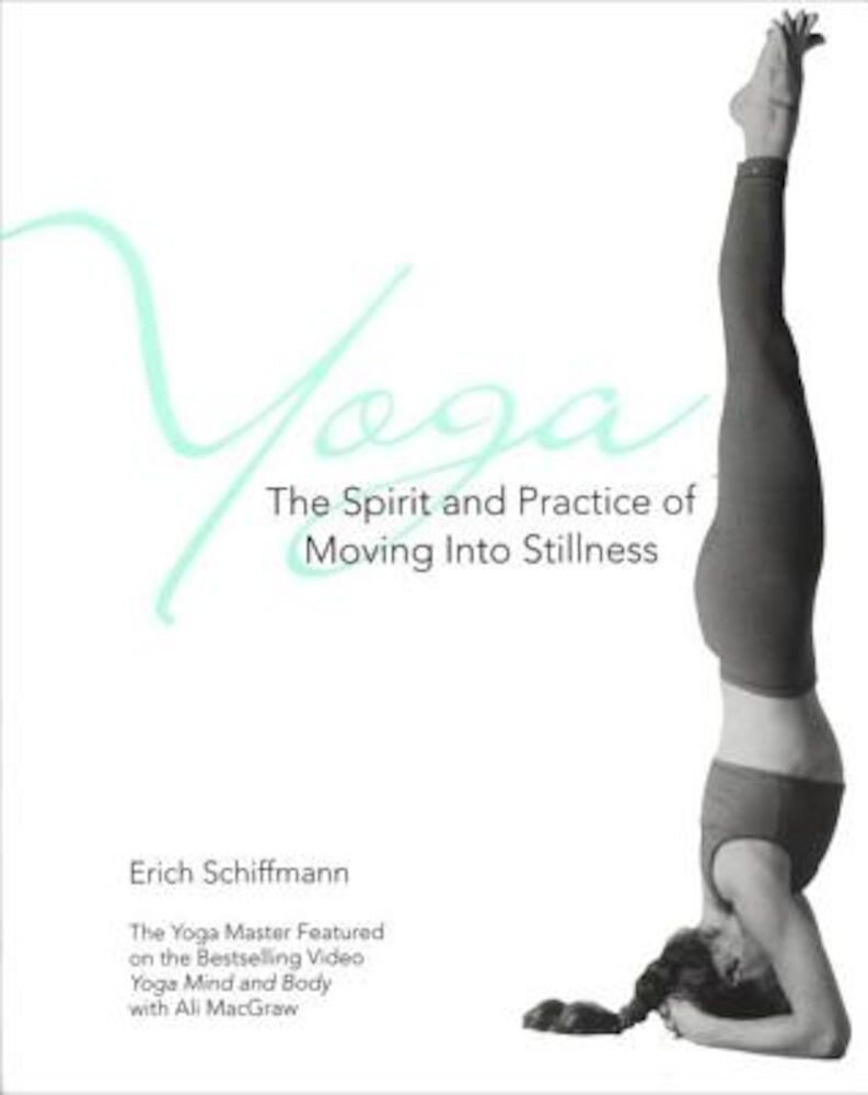 Yoga the Spirit and Practice of Moving Into Stillness, Paperback