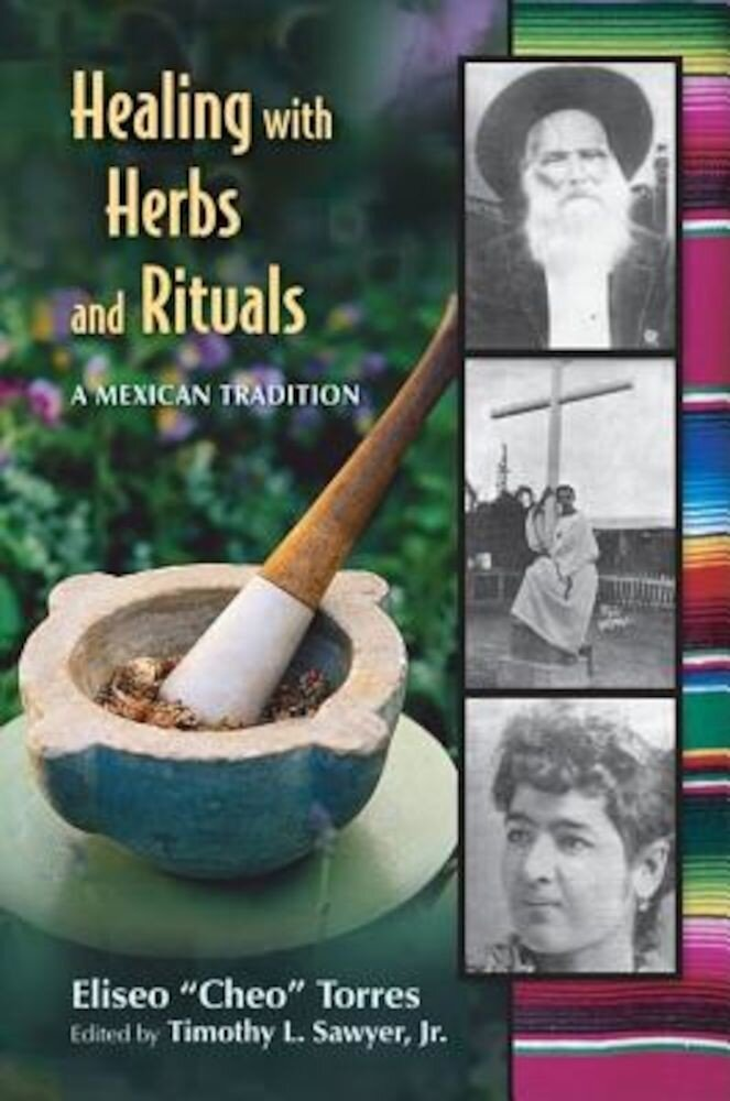 Healing with Herbs and Rituals: A Mexican Tradition, Paperback
