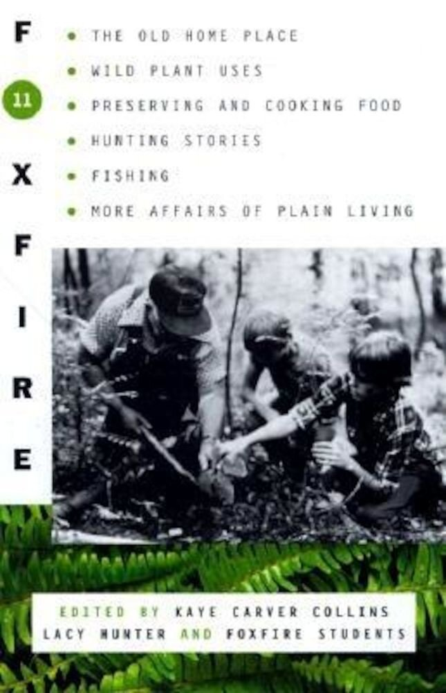 Foxfire 11: The Old Home Place, Wild Plant Uses, Preserving and Cooking Food, Hunting Stories, Fishing, More Affairs of Plain Livi, Paperback