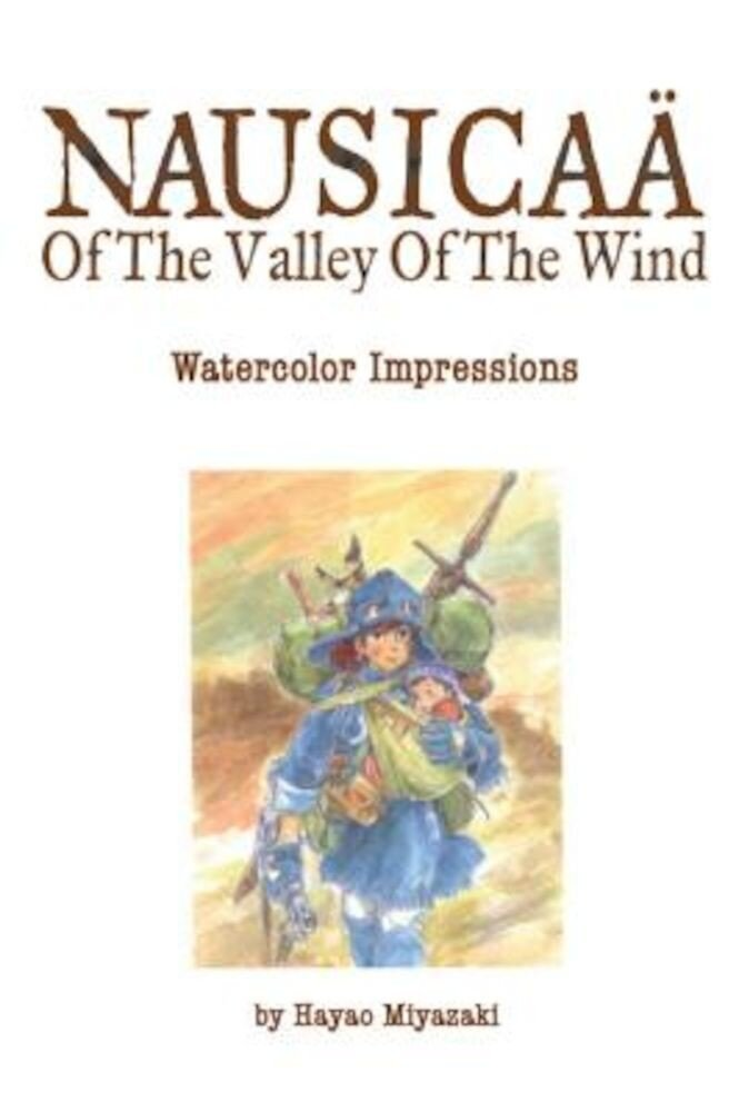 The Art of Nausicaa of the Valley of the Wind: Watercolor Impressions, Hardcover
