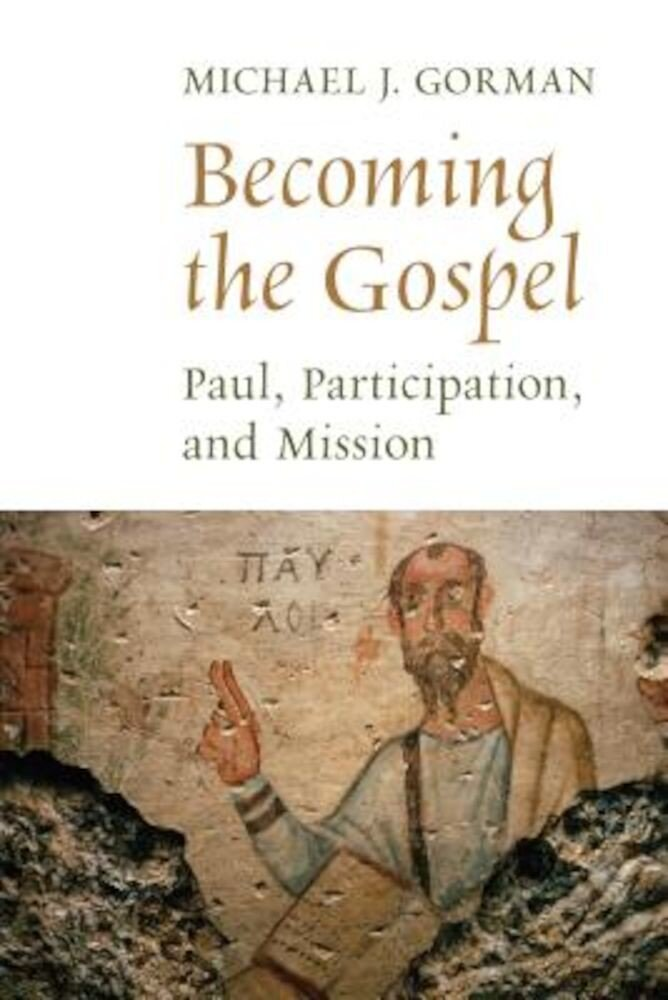 Becoming the Gospel: Paul, Participation, and Mission, Paperback