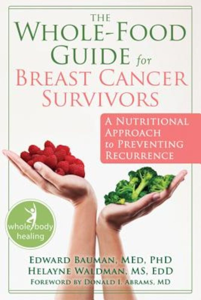 The Whole-Food Guide for Breast Cancer Survivors: A Nutritional Approach to Preventing Recurrence, Paperback
