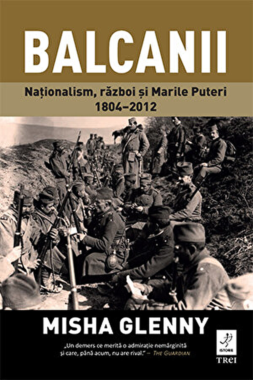 Balcanii. Nationalism, razboi si Marile Puteri 1804-2012 fotografia produsului
