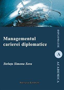 Managementul carierei diplomatice/Steluta Simona Sora imagine elefant.ro 2021-2022