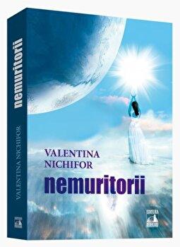 Nemuritorii/Valentina Nichifor poza cate