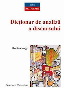 Dictionar de analiza a discursului/Rodica Nagy imagine elefant.ro 2021-2022