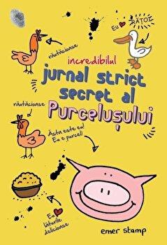 Incredibilul jurnal strict secret al purcelusului/Emer Stamp