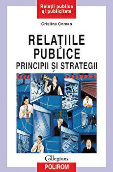 Relatiile publice. Principii si strategii/Cristina Coman imagine elefant.ro 2021-2022