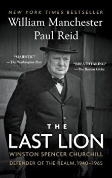 The Last Lion: Winston Spencer Churchill: Defender of the Realm, 1940-1965, Paperback/William Manchester poza cate