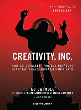 Creativity, INC. Cum sa depasesti fortele nevazute care stau in calea adevaratei inspiratii/Ed Catmull si Amy Wallace imagine elefant.ro 2021-2022