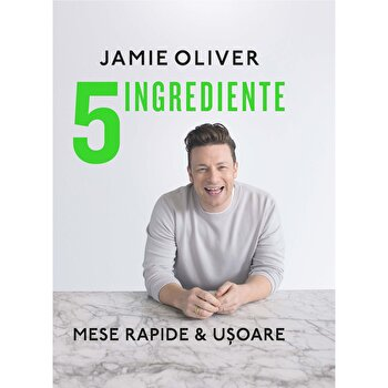 5 ingrediente. Mese rapide & usoare/Jamie Oliver imagine elefant.ro 2021-2022