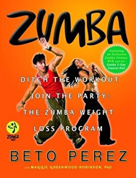 Zumba: Ditch the Workout, Join the Party! the Zumba Weight Loss Program 'With DVD', Hardcover/Beto Perez poza cate