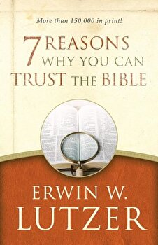 7 Reasons Why You Can Trust the Bible, Paperback/Erwin W. Lutzer poza cate