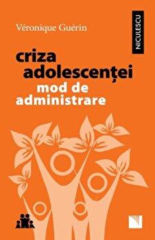 Criza adolescentei. Mod de administrare/Veronique Guerin imagine elefant.ro 2021-2022