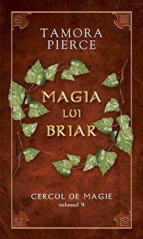 Magia lui Briar, Cercul de magie, Vol. 4/Tamora Pierce