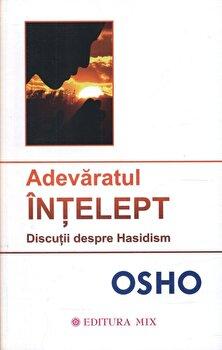 Adevaratul Intelept. Discutii despre Hasidism/Osho imagine elefant.ro 2021-2022
