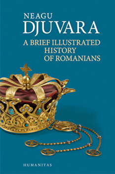 A brief illustrated history of romanians/Neagu Djuvara