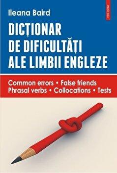 Dictionar de dificultati ale limbii engleze. Common errors. False friends. Phrasal verbs. Collocations. Tests/Ileana Baird imagine elefant 2021