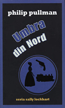 Umbra din nord, Sally Lockhart, Vol. 2/Philip Pullman