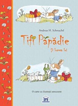 Tifi Papadie si lumea lui/Andreas H. Schmachtl