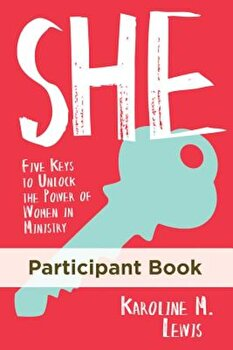 She: Participant Book: Five Keys to Unlock the Power of Women in Ministry, Paperback/Karoline M. Lewis poza cate