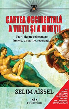 Cartea occidentala a vietii si a mortii. Teorii despre reincarnare, inviere, disparitie, recurenta.../Selim Aissel poza cate