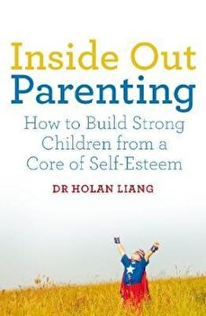 Inside Out Parenting, Hardcover/Dr Holan Liang poza cate
