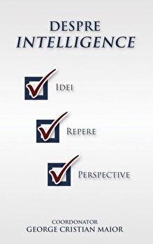 Image of Despre intelligence. Idei. Repere. Perspective/George Cristian Maior