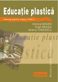 Educatie plastica - Manual pentru clasa a VIII-a/Viorica Baran, Virgil Neagu, Ileana Vasilescu