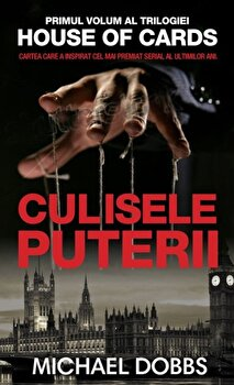 Culisele puterii, House of cards, Vol. 1/Michael Dobbs