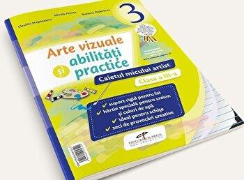 Arte vizuale si abilitati practice. Caietul micului artist. Clasa a III-a/Mirela Flonta, Claudia Stupineanu, Simona Dobrescu poza cate