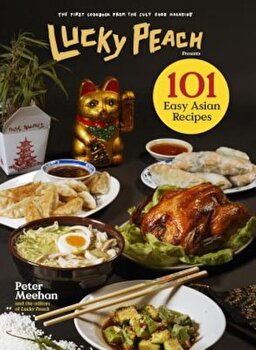 Lucky Peach Presents 101 Easy Asian Recipes, Hardcover/Peter Meehan imagine
