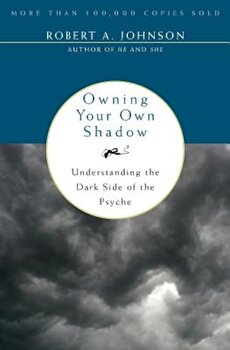 Owning Your Own Shadow: Understanding the Dark Side of the Psyche, Paperback/Robert A. Johnson poza cate
