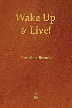 Wake Up and Live!, Paperback/Dorothea Brande poza cate