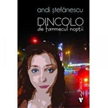 Dincolo de farmecul noptii/Andi Stefanescu