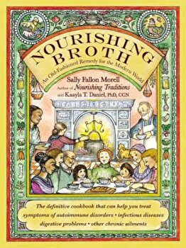 Nourishing Broth: An Old-Fashioned Remedy for the Modern World, Paperback/Sally Fallon Morell imagine