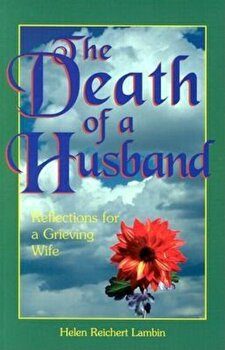 The Death of a Husband: Reflections for a Grieving Wife, Paperback/Helen Reichert Lambin poza cate