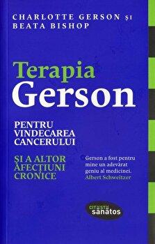 Terapia Gerson pentru vindecarea cancerului si a altor afectiuni cronice/Charlotte Gerson , Beata Bishop imagine