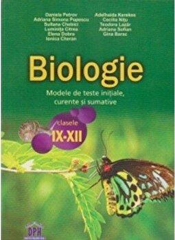 Biologie. Modele de teste initiale, curente si sumative. Clasele IX-XII/Traian Saitan