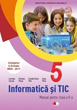Informatica si TIC. Manual. Clasa a V-a (contine CD)/Luminita Ciocaru, Stefania Penea, Claudia-Elena Stan, Oana Rusu